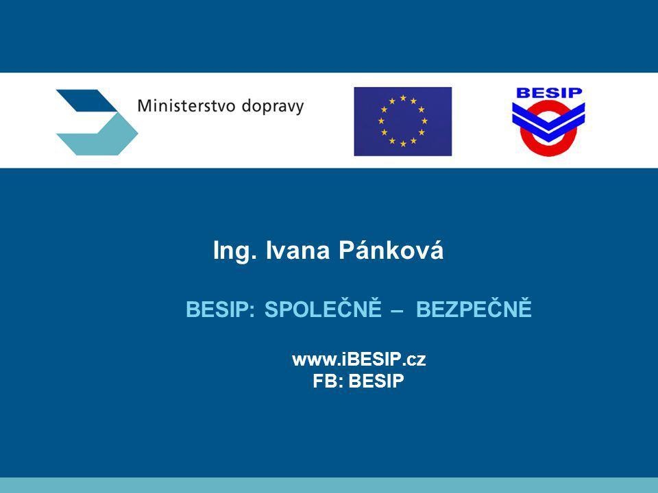Ing. Ivana Pánková BESIP: SPOLEČNĚ – BEZPEČNĚ www.iBESIP.cz FB: BESIP