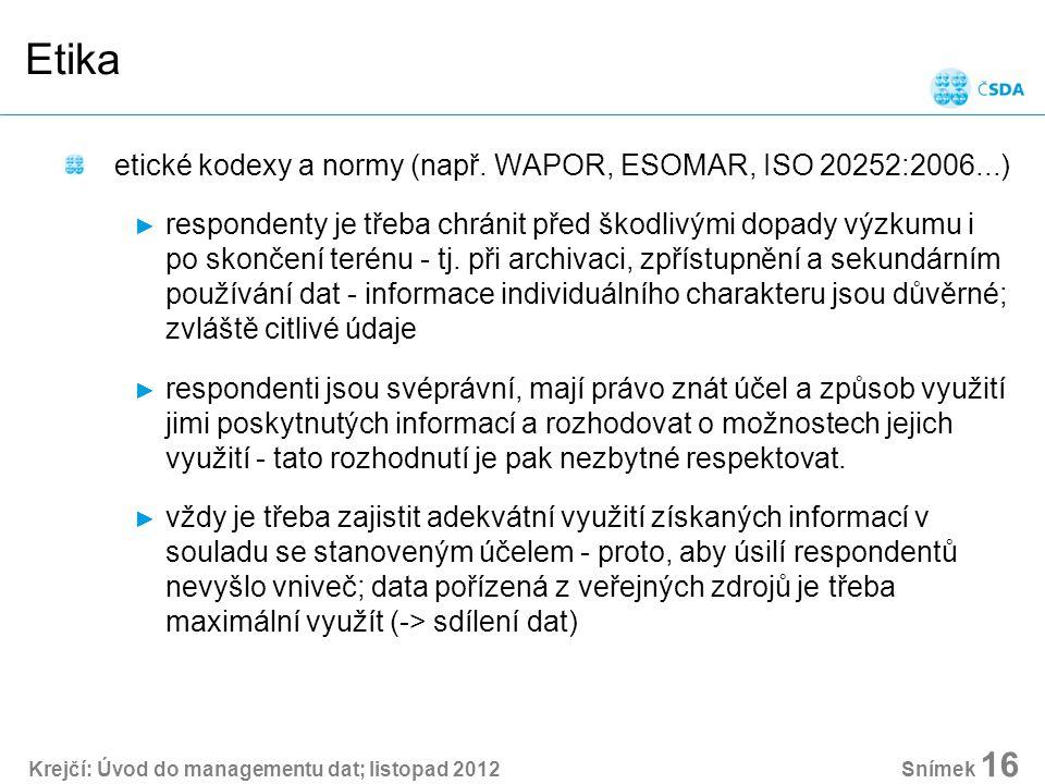 Krejčí: Úvod do managementu dat; listopad 2012 Snímek 16 Etika etické kodexy a normy (např.