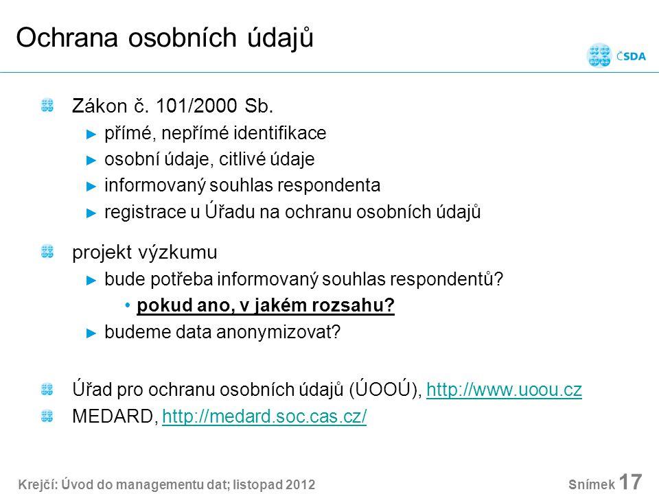 Krejčí: Úvod do managementu dat; listopad 2012 Snímek 17 Ochrana osobních údajů Zákon č.