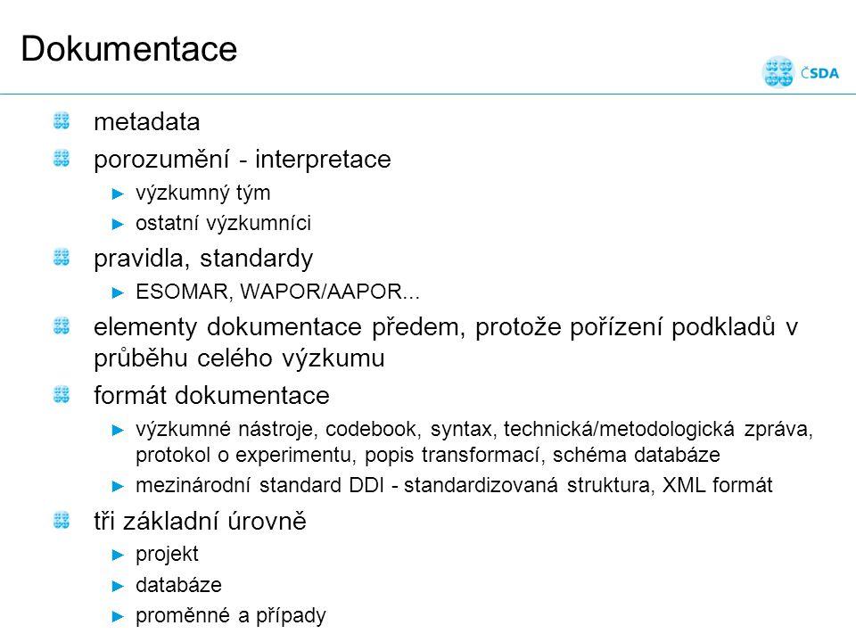 Snímek 42 Dokumentace metadata porozumění - interpretace ► výzkumný tým ► ostatní výzkumníci pravidla, standardy ► ESOMAR, WAPOR/AAPOR...