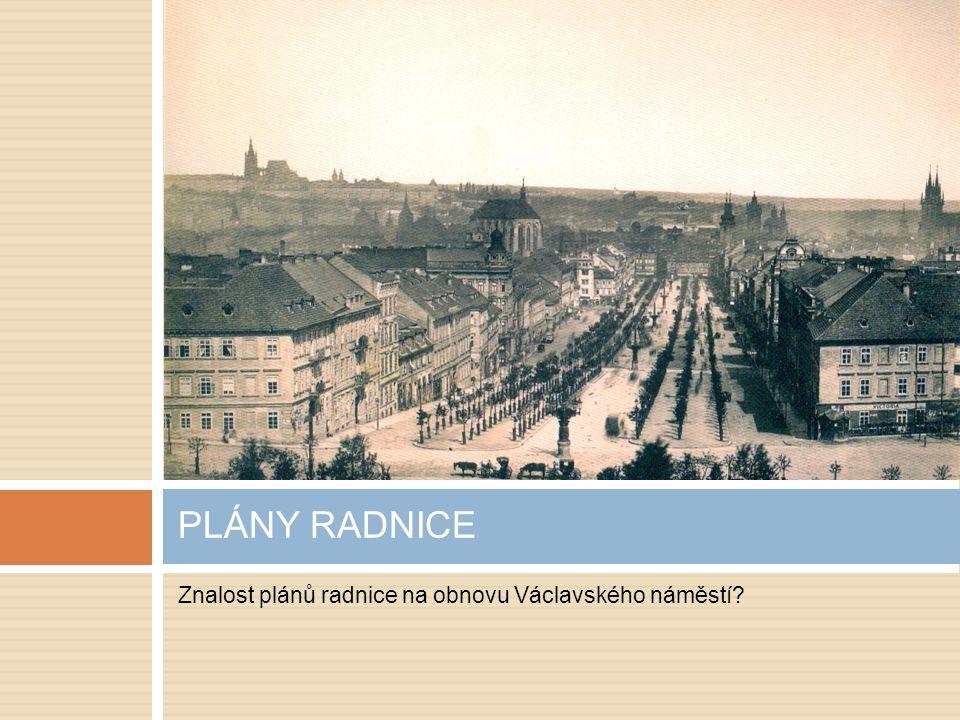 Znalost plánů radnice na obnovu Václavského náměstí? PLÁNY RADNICE