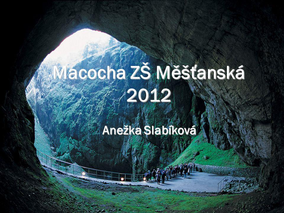 Macocha ZŠ Měšťanská 2012 Anežka Slabíková Anežka Slabíková