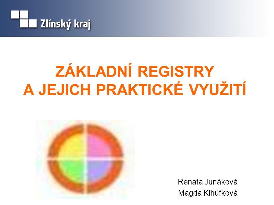 ZÁKLADNÍ REGISTRY A JEJICH PRAKTICKÉ VYUŽITÍ Renata Junáková Magda Klhůfková