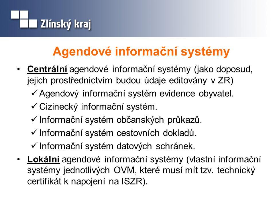 Agendové informační systémy Centrální agendové informační systémy (jako doposud, jejich prostřednictvím budou údaje editovány v ZR) Agendový informačn