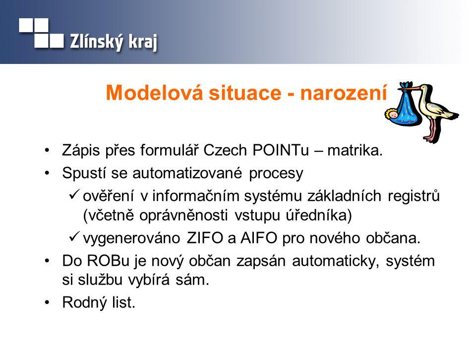 Modelová situace - narození Zápis přes formulář Czech POINTu – matrika. Spustí se automatizované procesy ověření v informačním systému základních regi