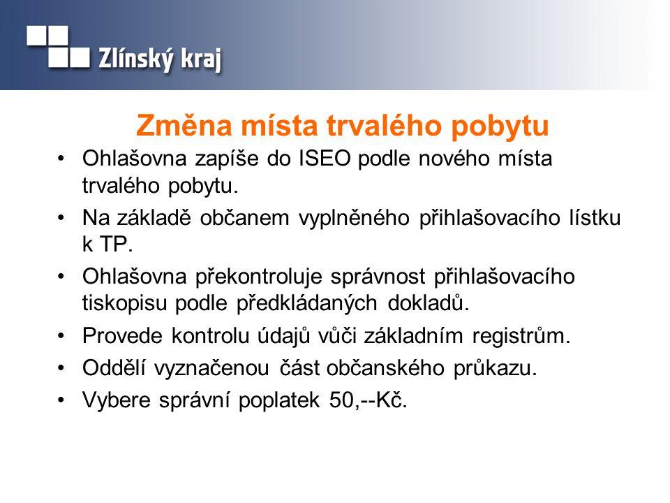 Změna místa trvalého pobytu Ohlašovna zapíše do ISEO podle nového místa trvalého pobytu. Na základě občanem vyplněného přihlašovacího lístku k TP. Ohl