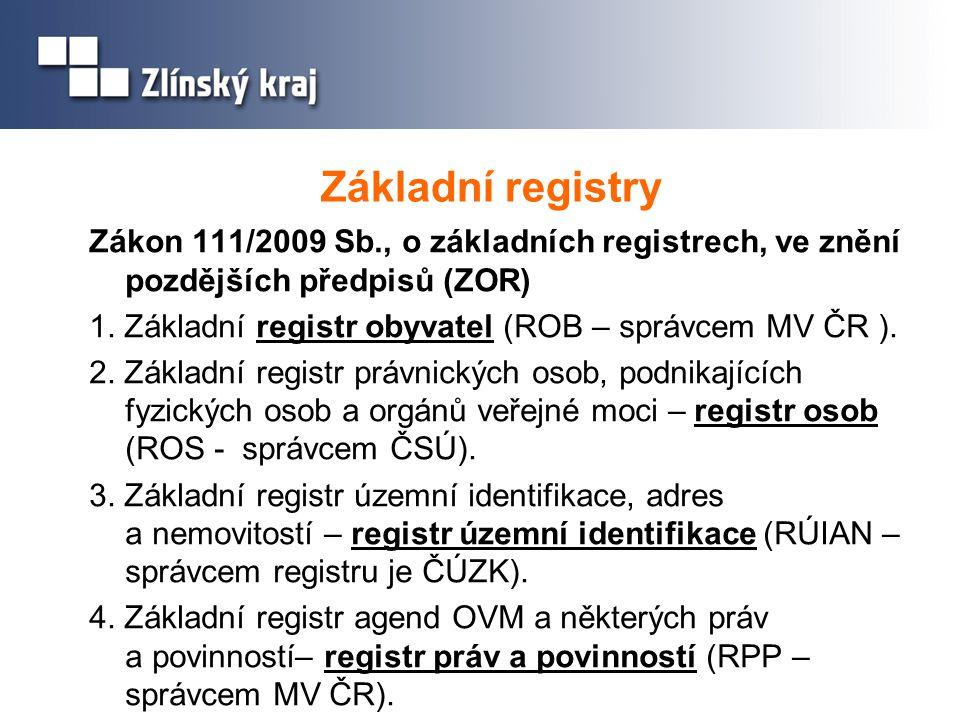 Základní registry Zákon 111/2009 Sb., o základních registrech, ve znění pozdějších předpisů (ZOR) 1. Základní registr obyvatel (ROB – správcem MV ČR )