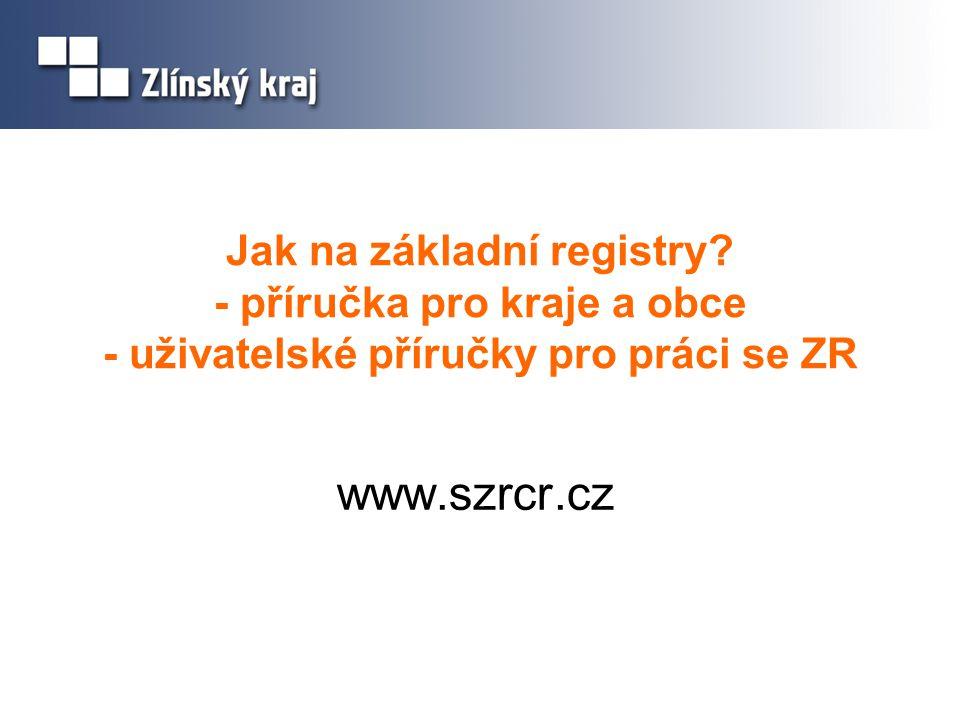 Jak na základní registry? - příručka pro kraje a obce - uživatelské příručky pro práci se ZR www.szrcr.cz