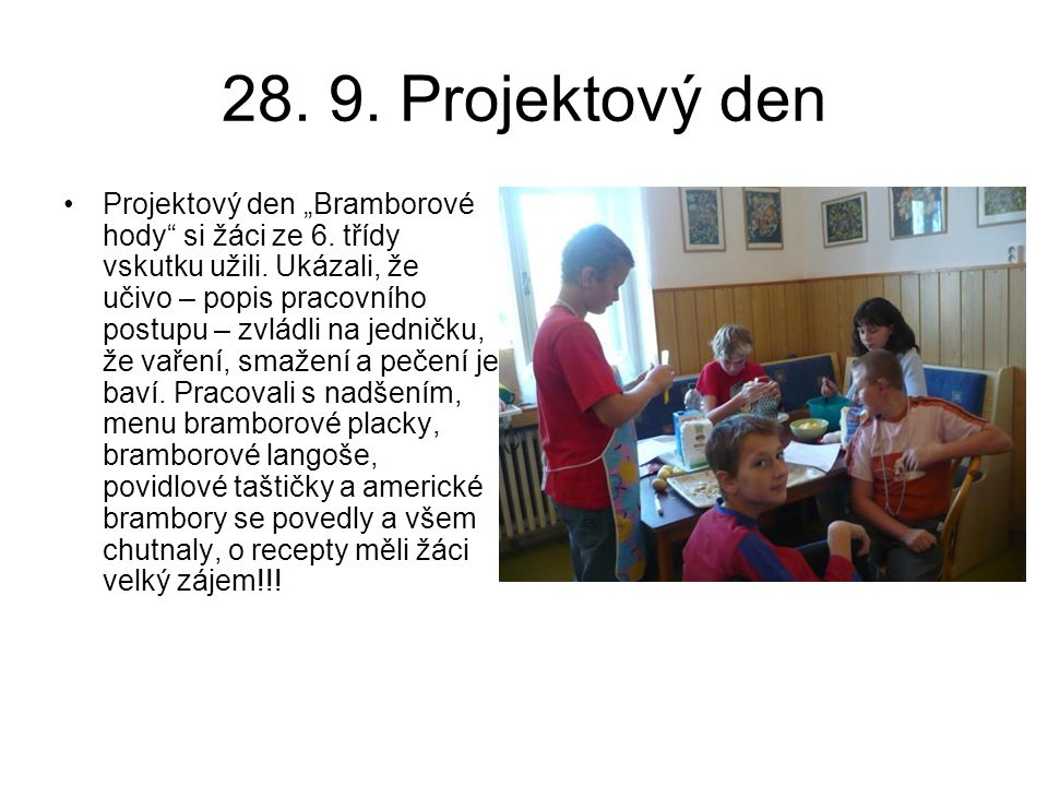 """28. 9. Projektový den Projektový den """"Bramborové hody"""" si žáci ze 6. třídy vskutku užili. Ukázali, že učivo – popis pracovního postupu – zvládli na je"""