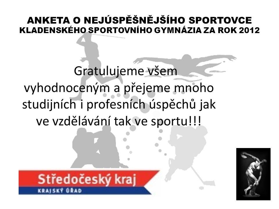 Gratulujeme všem vyhodnoceným a přejeme mnoho studijních i profesních úspěchů jak ve vzdělávání tak ve sportu!!! ANKETA O NEJÚSPĚŠNĚJŠÍHO SPORTOVCE KL