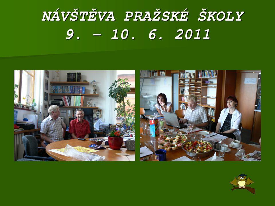 NÁVŠTĚVA PRAŽSKÉ ŠKOLY 9. – 10. 6. 2011 NÁVŠTĚVA PRAŽSKÉ ŠKOLY 9. – 10. 6. 2011