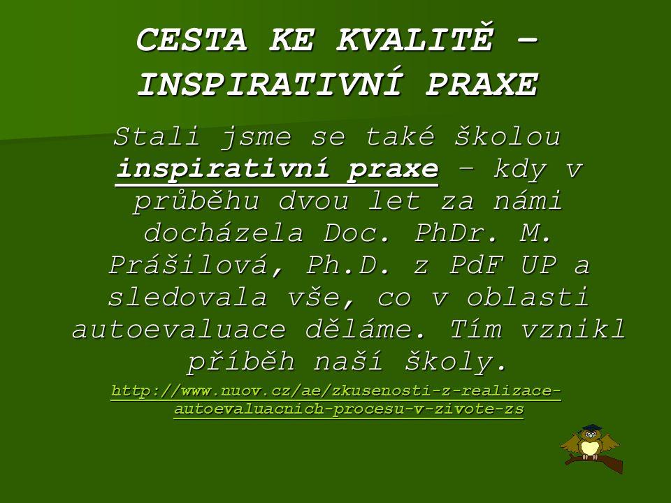 CESTA KE KVALITĚ – INSPIRATIVNÍ PRAXE Stali jsme se také školou inspirativní praxe – kdy v průběhu dvou let za námi docházela Doc. PhDr. M. Prášilová,