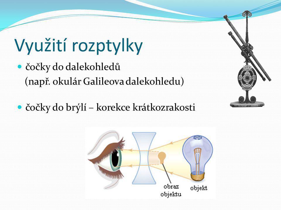 Využití rozptylky čočky do dalekohledů (např. okulár Galileova dalekohledu) čočky do brýlí – korekce krátkozrakosti