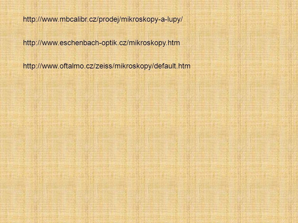 http://www.mbcalibr.cz/prodej/mikroskopy-a-lupy/ http://www.eschenbach-optik.cz/mikroskopy.htm http://www.oftalmo.cz/zeiss/mikroskopy/default.htm