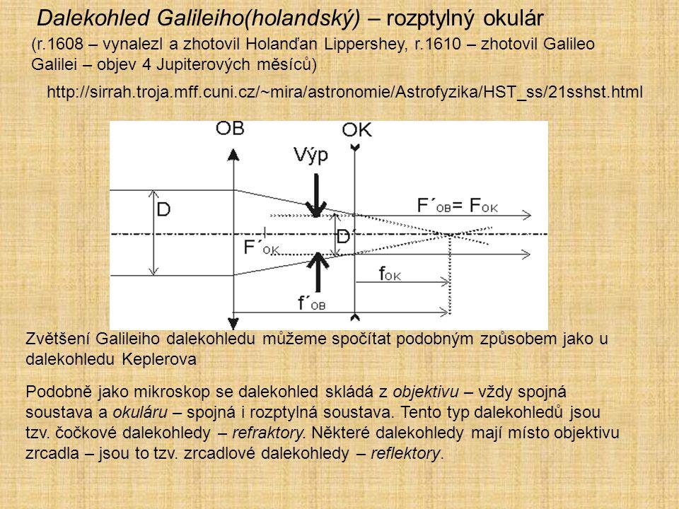 Dalekohled Galileiho(holandský) – rozptylný okulár (r.1608 – vynalezl a zhotovil Holanďan Lippershey, r.1610 – zhotovil Galileo Galilei – objev 4 Jupi
