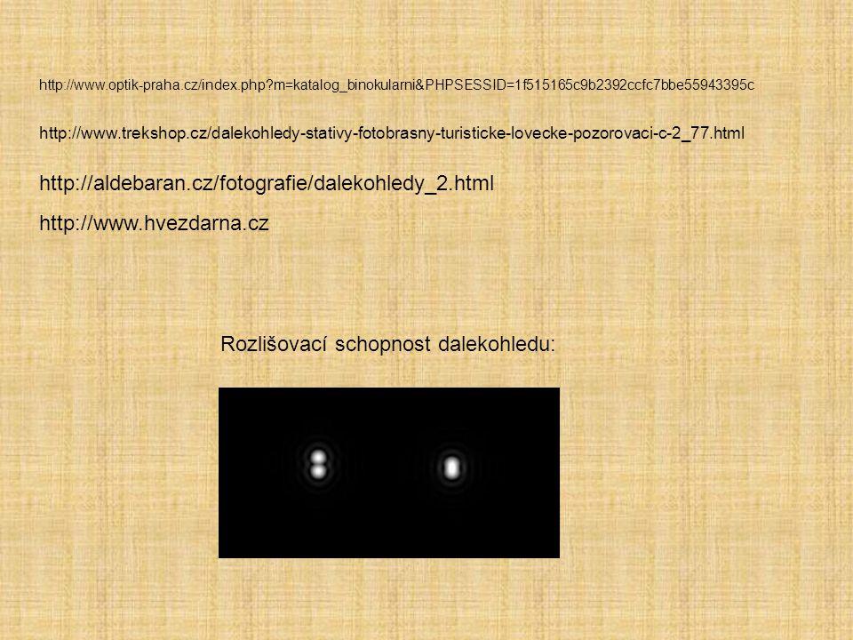 http://www.optik-praha.cz/index.php?m=katalog_binokularni&PHPSESSID=1f515165c9b2392ccfc7bbe55943395c http://www.hvezdarna.cz http://www.trekshop.cz/da