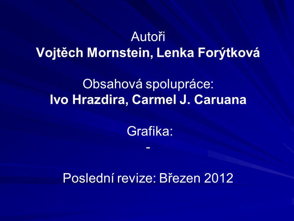 Autoři Vojtěch Mornstein, Lenka Forýtková Obsahová spolupráce: Ivo Hrazdira, Carmel J. Caruana Grafika: - Poslední revize: Březen 2012