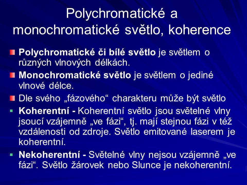 Polychromatické a monochromatické světlo, koherence Polychromatické či bílé světlo je světlem o různých vlnových délkách. Monochromatické světlo je sv