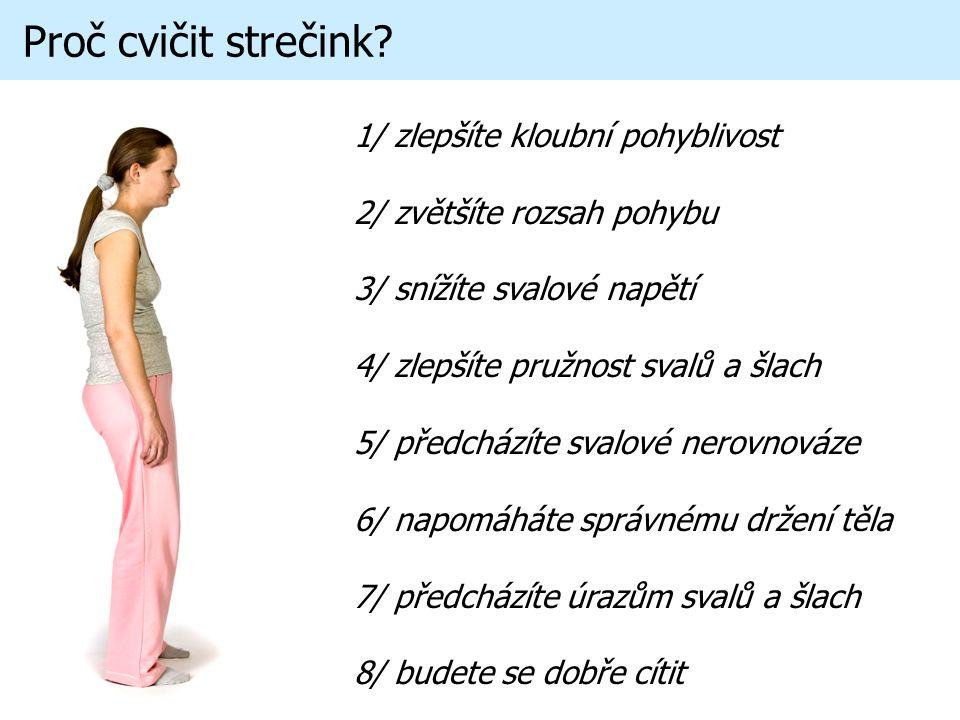 1/ zlepšíte kloubní pohyblivost 2/ zvětšíte rozsah pohybu 3/ snížíte svalové napětí 4/ zlepšíte pružnost svalů a šlach 5/ předcházíte svalové nerovnov