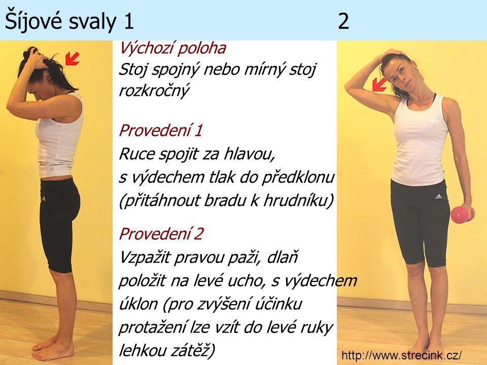 Šíjové svaly 1 2 Výchozí poloha Stoj spojný nebo mírný stoj rozkročný Provedení 1 Ruce spojit za hlavou, s výdechem tlak do předklonu (přitáhnout brad