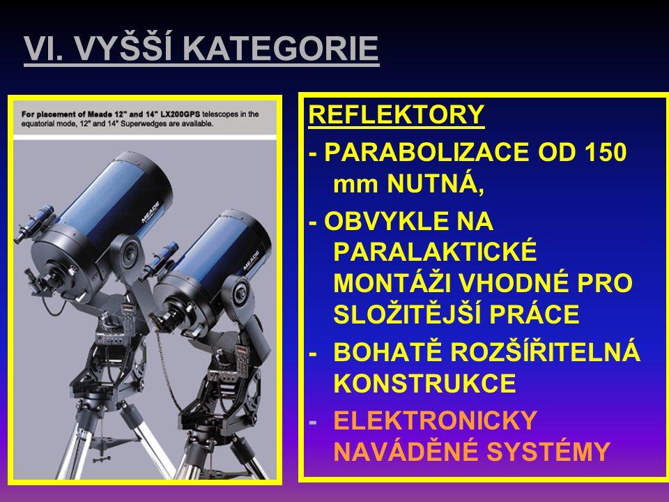 V. KATEGORIE REFLEKTORY S OBJEKTIVY NAD 150 mm -PARABOLIZACE OD 150 mm NUTNÁ -PARALAKTICKÁ MONTÁŽ VHODNÁ I PRO SLOŽITĚJŠÍ PRÁCE -ČASTO PEVNÝ STATIV -T