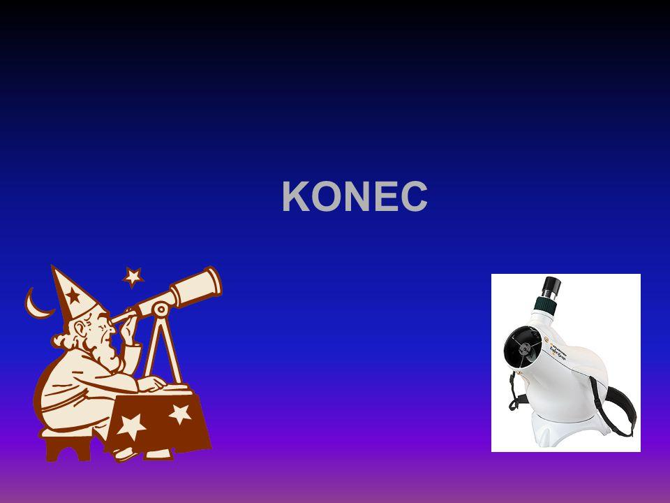 UŽITEČNÉ ODKAZY www.dalekohledy.cz www.astroforum.shodam.cz web stránky firem (např. MEADE, CELESTRON, TELE VUE, ORION) V. A J. ERHARTOVÉ, AMATÉRSKÉ A