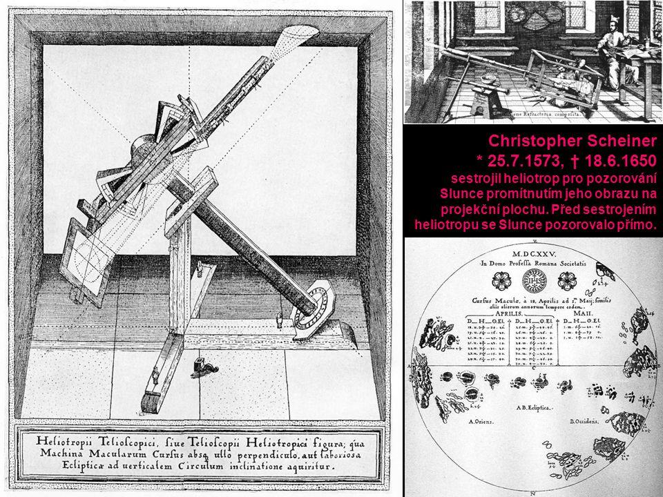 Christopher Scheiner * 25.7.1573, † 18.6.1650 sestrojil heliotrop pro pozorování Slunce promítnutím jeho obrazu na projekční plochu.