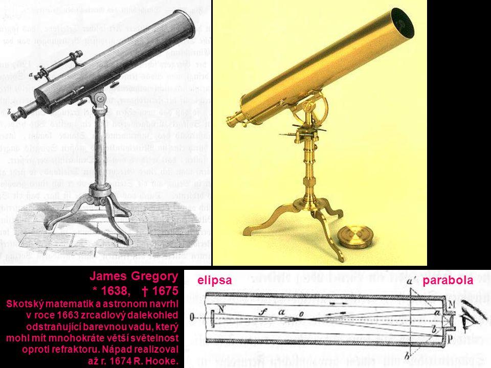 James Gregory * 1638, † 1675 Skotský matematik a astronom navrhl v roce 1663 zrcadlový dalekohled odstraňující barevnou vadu, který mohl mít mnohokrát