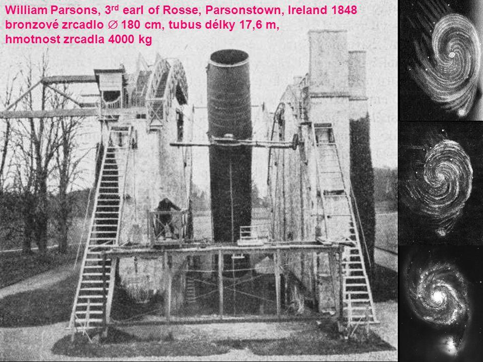 William Parsons, 3 rd earl of Rosse, Parsonstown, Ireland 1848 bronzové zrcadlo  180 cm, tubus délky 17,6 m, hmotnost zrcadla 4000 kg
