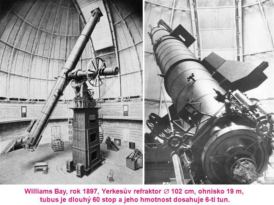 Williams Bay, rok 1897, Yerkesův refraktor  102 cm, ohnisko 19 m, tubus je dlouhý 60 stop a jeho hmotnost dosahuje 6-ti tun.