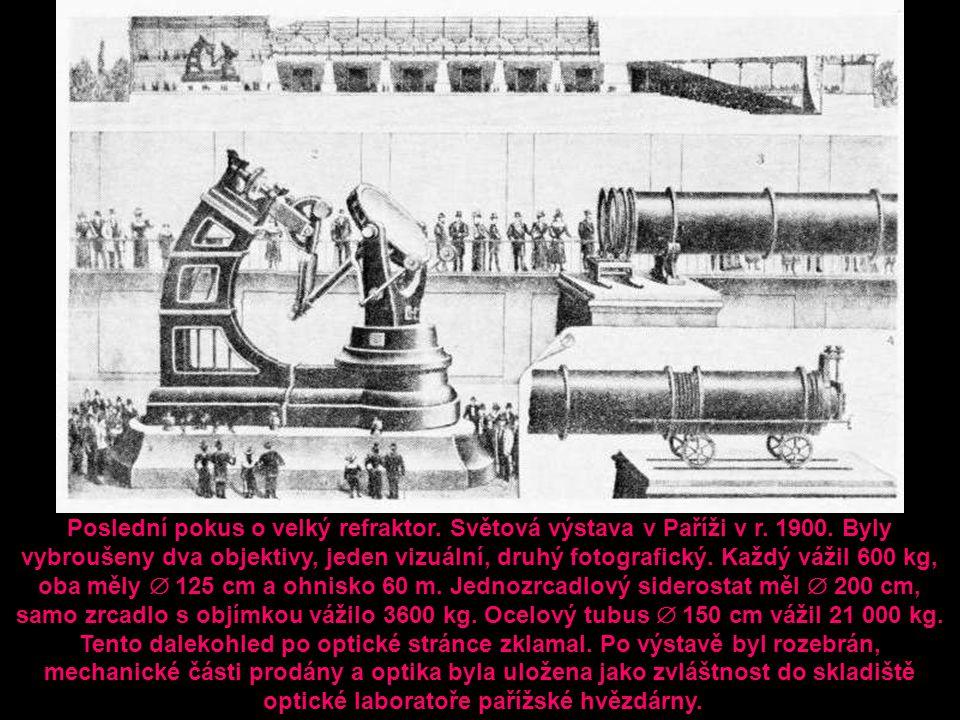 Poslední pokus o velký refraktor. Světová výstava v Paříži v r. 1900. Byly vybroušeny dva objektivy, jeden vizuální, druhý fotografický. Každý vážil 6
