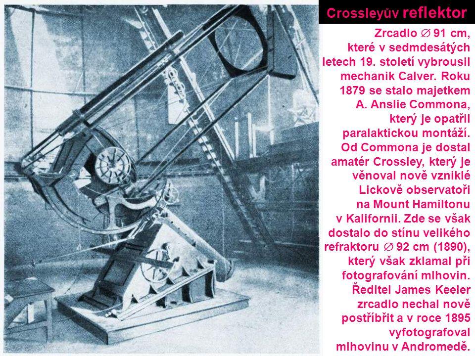 Zrcadlo  91 cm, které v sedmdesátých letech 19. století vybrousil mechanik Calver. Roku 1879 se stalo majetkem A. Anslie Commona, který je opatřil pa