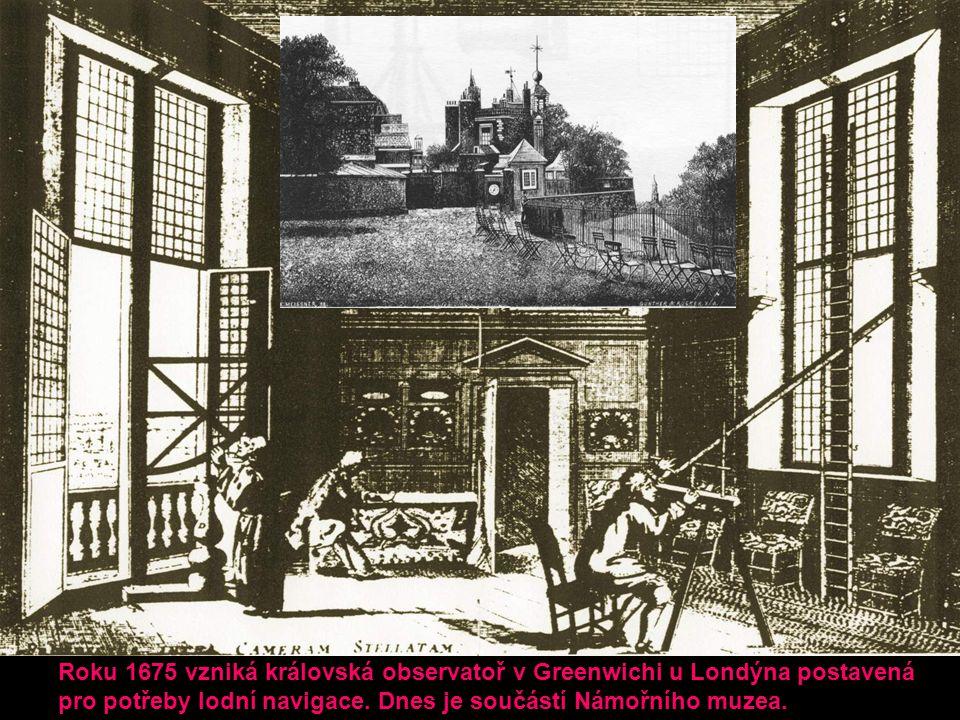Roku 1675 vzniká královská observatoř v Greenwichi u Londýna postavená pro potřeby lodní navigace. Dnes je součástí Námořního muzea.