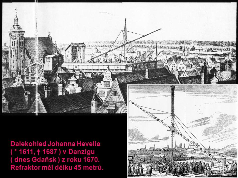 Dalekohled Johanna Hevelia ( * 1611, † 1687 ) v Danzigu ( dnes Gdaňsk ) z roku 1670. Refraktor měl délku 45 metrů.