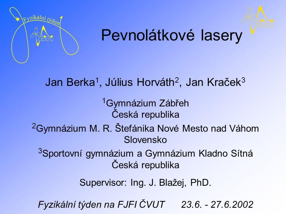 Pevnolátkové lasery Jan Berka 1, Július Horváth 2, Jan Kraček 3 1 Gymnázium Zábřeh Česká republika 2 Gymnázium M.