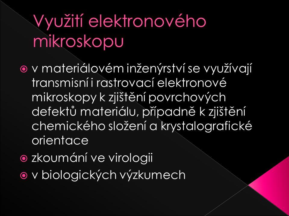 v materiálovém inženýrství se využívají transmisní i rastrovací elektronové mikroskopy k zjištění povrchových defektů materiálu, případně k zjištění chemického složení a krystalografické orientace  zkoumání ve virologii  v biologických výzkumech