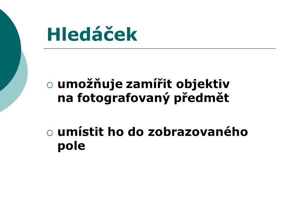 Hledáček  umožňuje zamířit objektiv na fotografovaný předmět  umístit ho do zobrazovaného pole