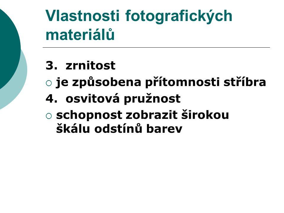 Vlastnosti fotografických materiálů 3. zrnitost  je způsobena přítomnosti stříbra 4.