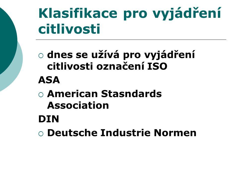 Klasifikace pro vyjádření citlivosti  dnes se užívá pro vyjádření citlivosti označení ISO ASA  American Stasndards Association DIN  Deutsche Industrie Normen