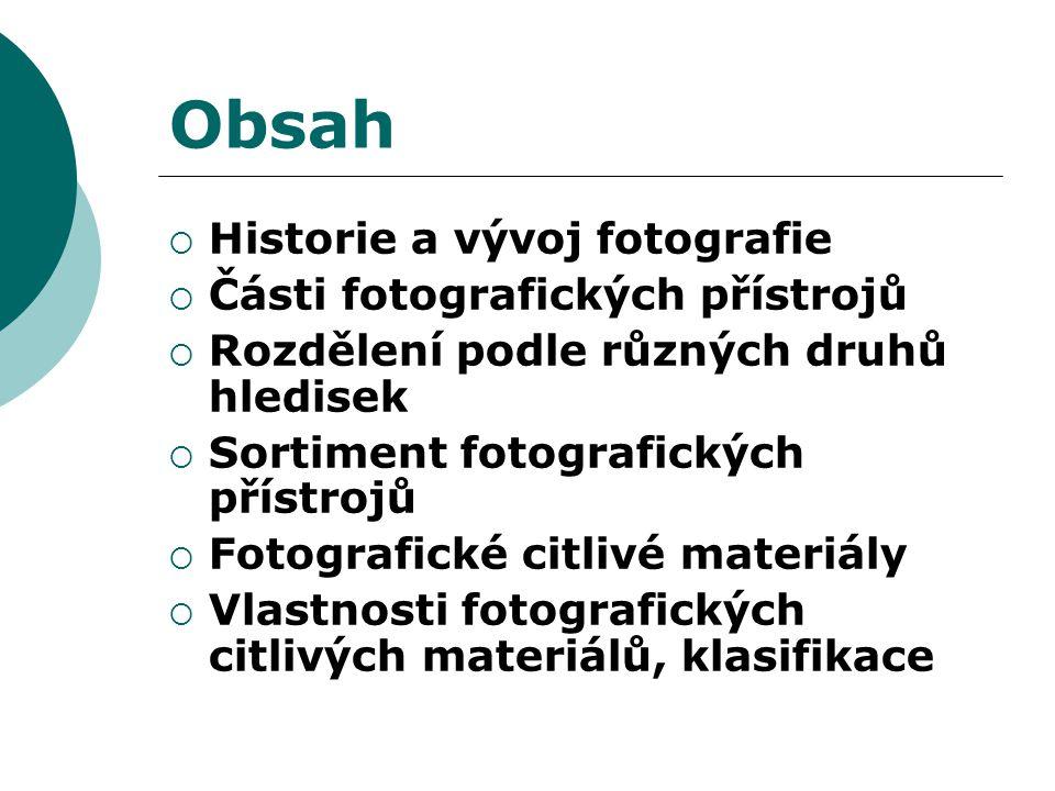 Obsah  Historie a vývoj fotografie  Části fotografických přístrojů  Rozdělení podle různých druhů hledisek  Sortiment fotografických přístrojů  Fotografické citlivé materiály  Vlastnosti fotografických citlivých materiálů, klasifikace