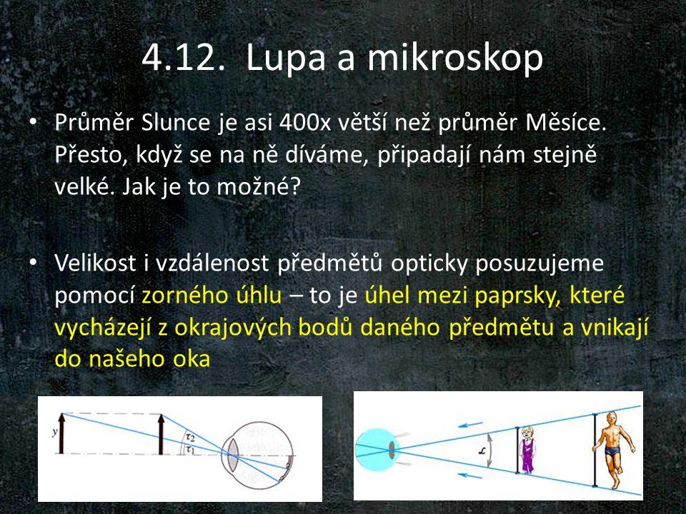 4.12. Lupa a mikroskop Průměr Slunce je asi 400x větší než průměr Měsíce. Přesto, když se na ně díváme, připadají nám stejně velké. Jak je to možné? V