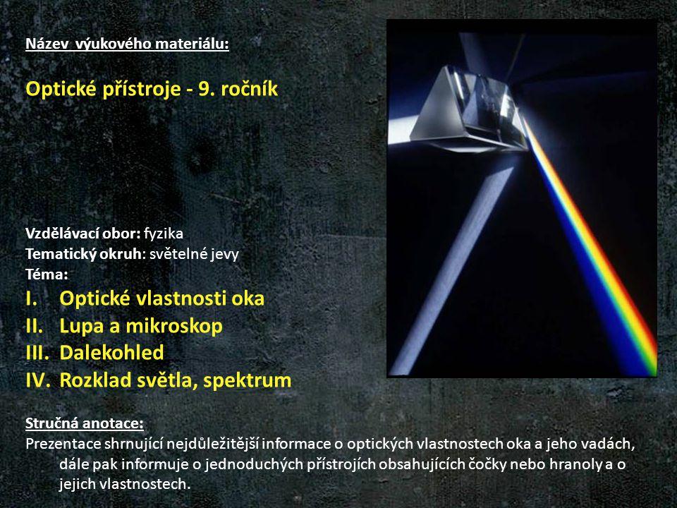 Název výukového materiálu: Optické přístroje - 9. ročník Vzdělávací obor: fyzika Tematický okruh: světelné jevy Téma: I.Optické vlastnosti oka II.Lupa