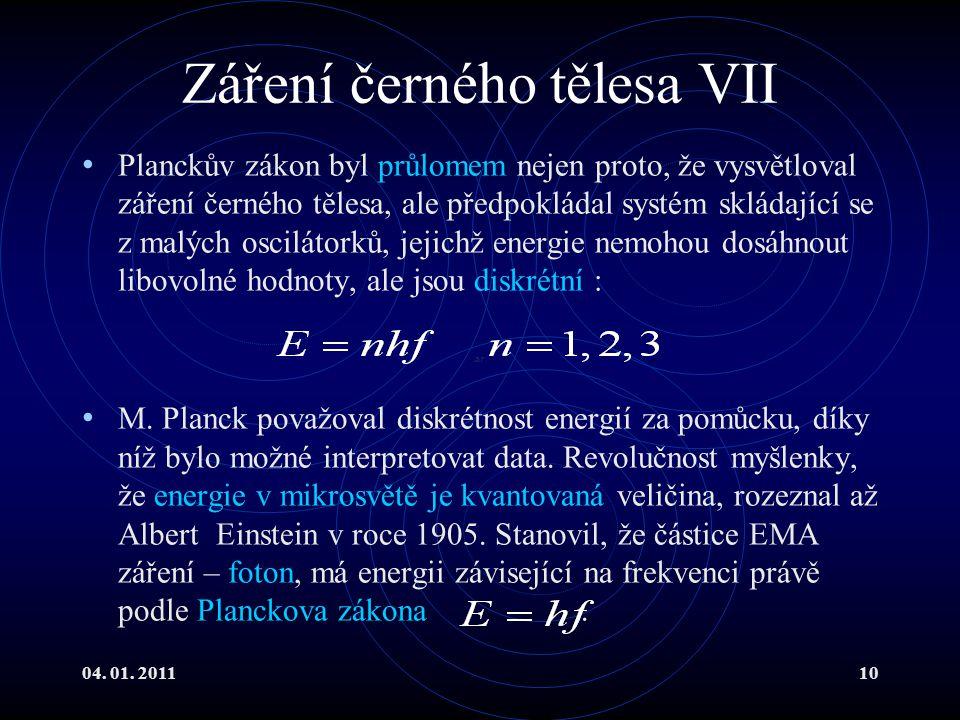 04. 01. 201110 Záření černého tělesa VII Planckův zákon byl průlomem nejen proto, že vysvětloval záření černého tělesa, ale předpokládal systém skláda
