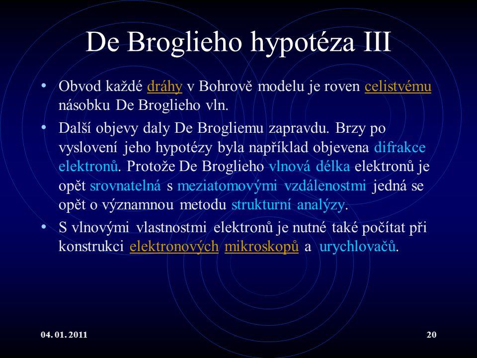 04. 01. 201120 De Broglieho hypotéza III Obvod každé dráhy v Bohrově modelu je roven celistvému násobku De Broglieho vln.dráhycelistvému Další objevy