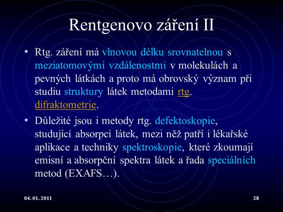 04. 01. 201128 Rentgenovo záření II Rtg. záření má vlnovou délku srovnatelnou s meziatomovými vzdálenostmi v molekulách a pevných látkách a proto má o