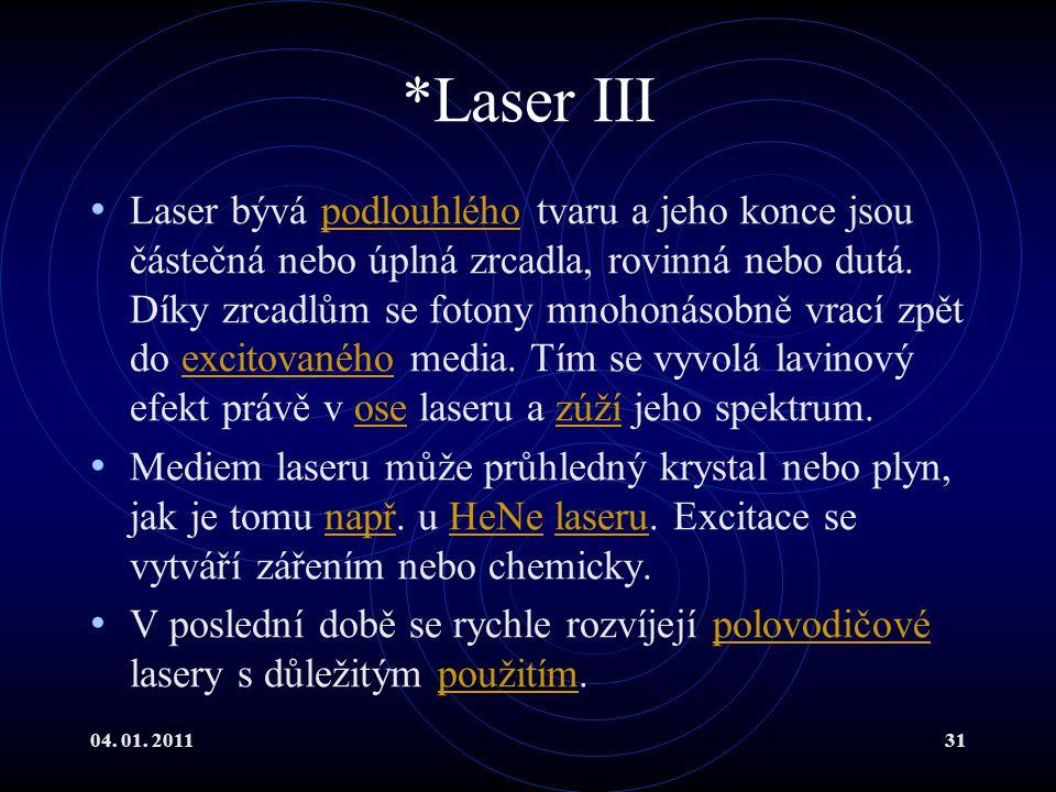 04. 01. 201131 *Laser III Laser bývá podlouhlého tvaru a jeho konce jsou částečná nebo úplná zrcadla, rovinná nebo dutá. Díky zrcadlům se fotony mnoho