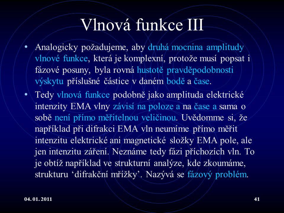 04. 01. 201141 Vlnová funkce III Analogicky požadujeme, aby druhá mocnina amplitudy vlnové funkce, která je komplexní, protože musí popsat i fázové po