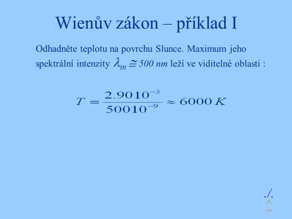 Wienův zákon – příklad I./.Odhadněte teplotu na povrchu Slunce.