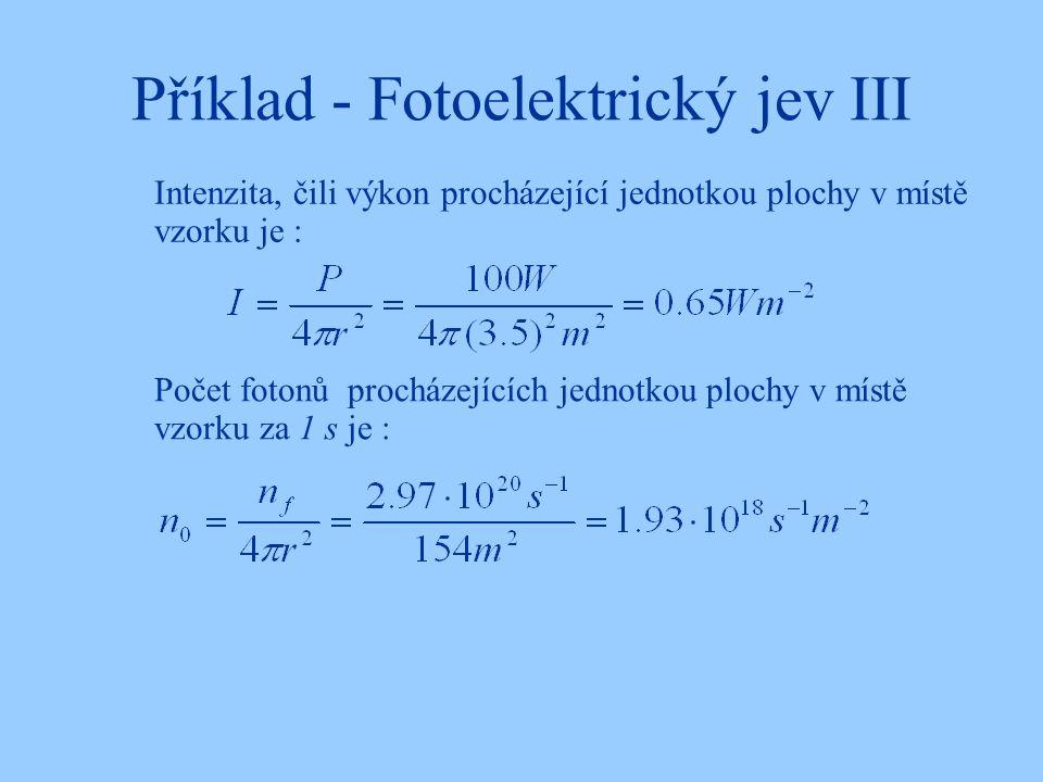 Příklad - Fotoelektrický jev III Intenzita, čili výkon procházející jednotkou plochy v místě vzorku je : Počet fotonů procházejících jednotkou plochy v místě vzorku za 1 s je :