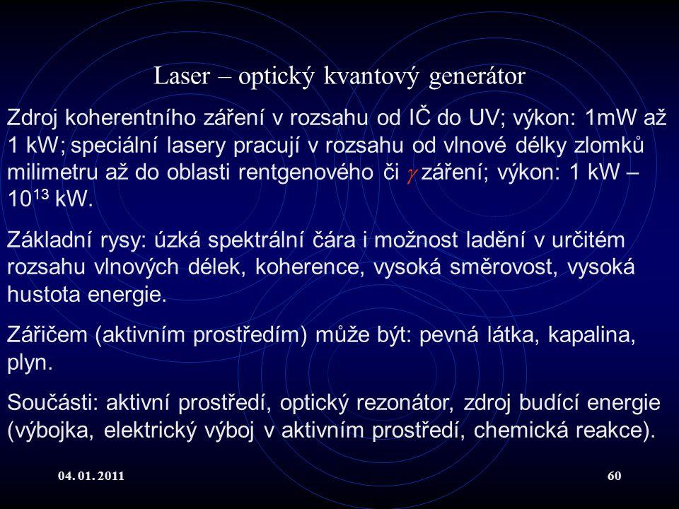 04. 01. 201160 Laser – optický kvantový generátor Zdroj koherentního záření v rozsahu od IČ do UV; výkon: 1mW až 1 kW; speciální lasery pracují v rozs